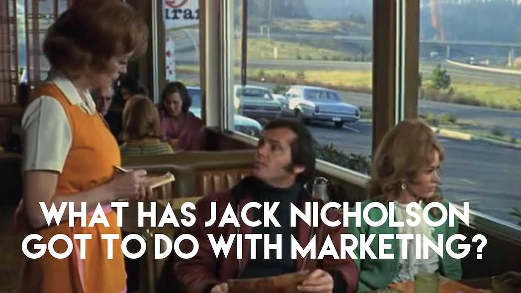 What has Jack Nicholson got to do with marketing? Pictured: still from Five Easy Pieces film, starring Jack Nicholson