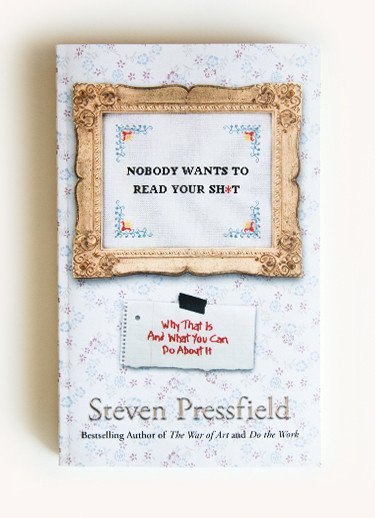 Steven-Pressfield_Nobody-Wants-To-Read-Your-Shit_1024x1024